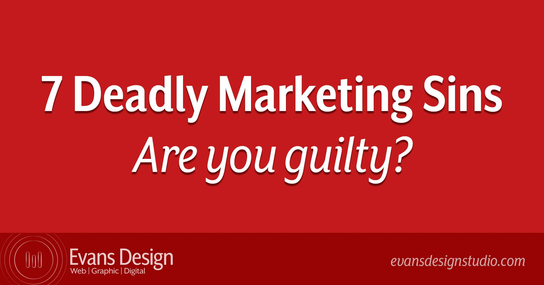 7 Deadly Marketing Sins - Cumming SEO Company