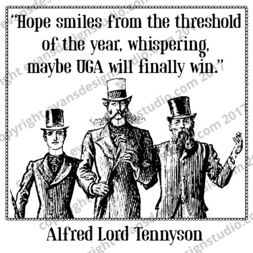 Hope smiles from the threshold of the year whispering maybe UGA will finally win - lord alfred tennyson