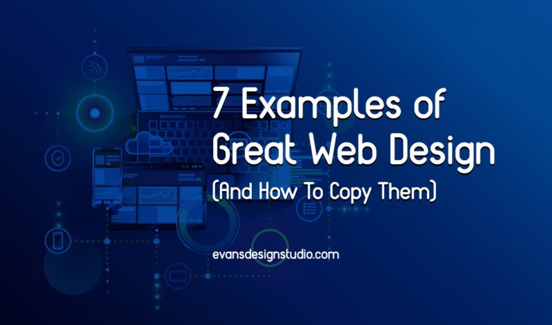 7 Examples of Great Web Design (and how you can copy them) - Evans Design Studio